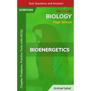 Bioenergetics Quiz Questions and Answers: 9th Grade High School Biology Chapter Problems, Practice Tests with MCQs (What Is High School Biology & Problems Book 4) - eBook