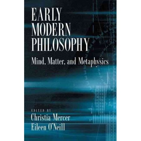 Early Modern Philosophy  Mind  Matter  And Metaphysics