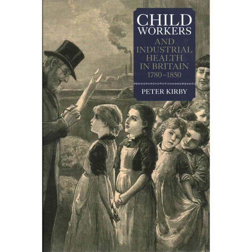 Child Workers and Industrial Health in Britain, 1780-1850