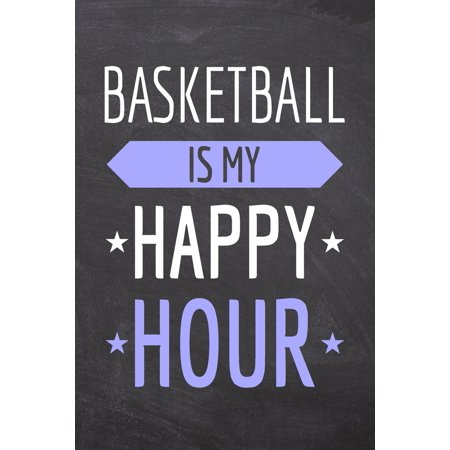 Basketball is my Happy Hour: Basketball Notebook, Planner or Journal - Size 6 x 9 - 110 Dot Grid Pages - Office Equipment, Supplies -Funny Basketball Gift Idea for Christmas or Birthday (Paperback) ()