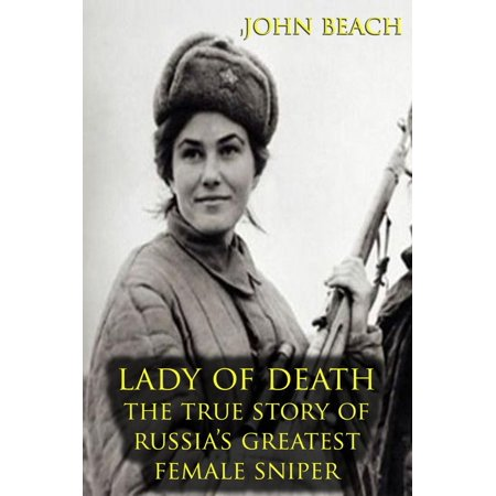 Lady of Death : The True Story of Russia's Greatest Female Sniper -
