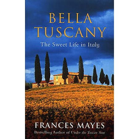 Bella Tuscany : The Sweet Life in Italy