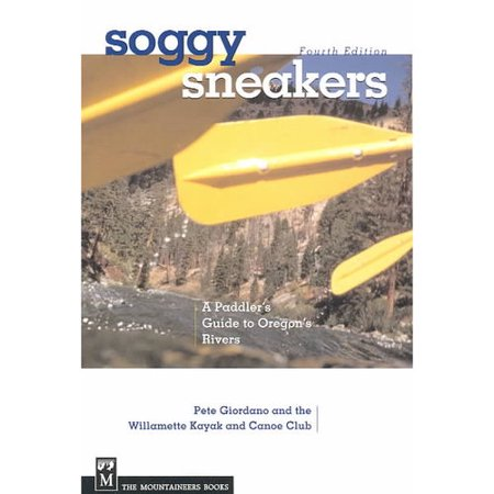 Soggy Sneakers  A Paddlers Guide To Oregon Rivers