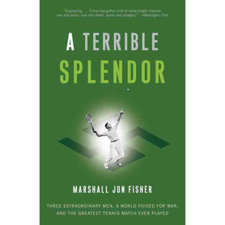 A Terrible Splendor  Three Extraordinary Men  A World Poised For War  And The Greatest Tennis Match Ever Played