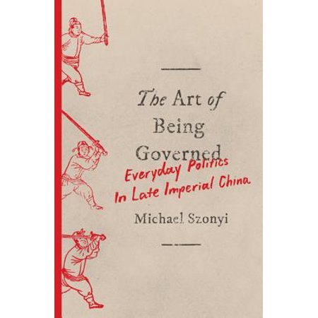 The Art of Being Governed : Everyday Politics in Late Imperial