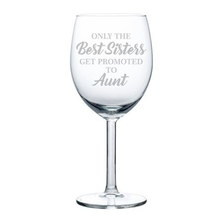 Wine Glass Goblet The Best Sisters Get Promoted To Aunt (10