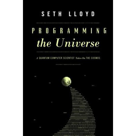 Programming The Universe A Quantum Computer Scientist Takes On The Cosmos By Seth Lloyd