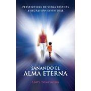 Sanando El Alma Eterna - Perspectivas de Vidas Pasadas y Regresion Espiritual (Paperback)