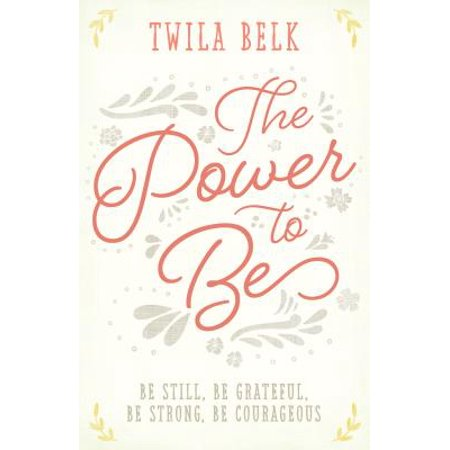 The Power to Be: A 40-Day Devotional : Be Still, Be Grateful, Be Strong, Be (Be Still For The Power Of The Lord)