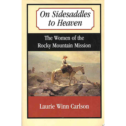 On Sidesaddles to Heaven: The Women of the Rocky Mountain Mission