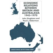 Cambridge Imperial and Post-Colonial Studies: Economic Relations Between Britain and Australia from the 1940s-196 (Hardcover)
