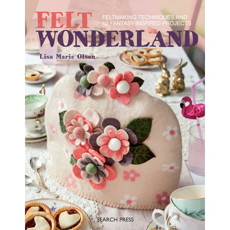 Felt Wonderland : Feltmaking techniques and 12 fantasy-inspired projects](Halloween Felt Projects)