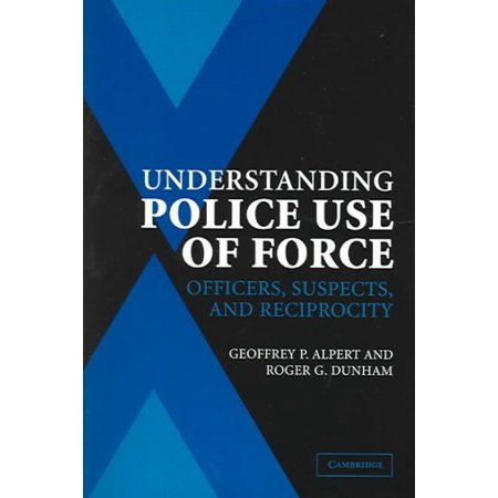 Understanding Police Use Of Force   Officers  Suspects  And Reciprocity