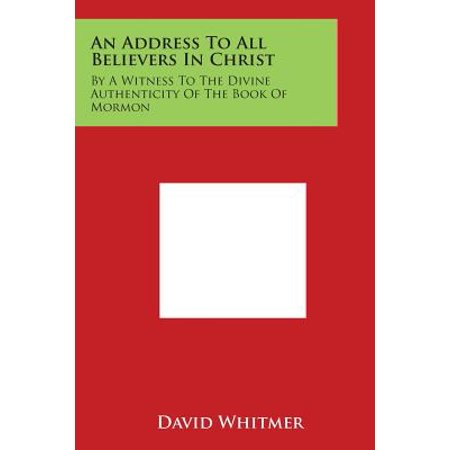 An Address to All Believers in Christ : By a Witness to the Divine Authenticity of the Book of (An Address To All Believers In Christ)