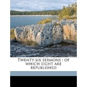 Twenty-Six Sermons : Of Which Eight Are Republished