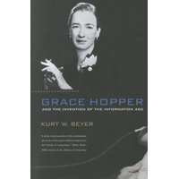 Lemelson Center Studies in Invention and Innovation: Grace Hopper and the Invention of the Information Age (Paperback)