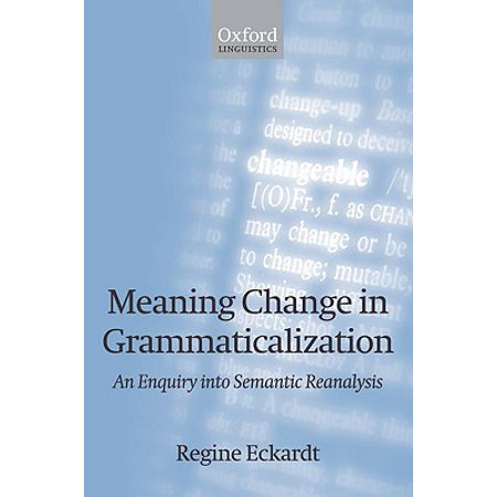 Meaning Change in Grammaticalization an Enquiry Into Semantic Reanalysis (Grammar And Meaning An Introduction For Primary Teachers)