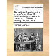 The Spiritual Quixote : Or, the Summer's Ramble of Mr. Geoffry Wildgoose. a Comic Romance. ... [The Second Edition]. Volume 1 of 3