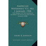 American Waterways V31, No. 1 January, 1908 : The Annals of the American Academy of Political and Social Science (1908)