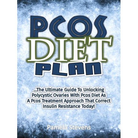 Pcos Diet Plan: The Ultimate Guide To Unlocking Polycystic Ovaries With Pcos Diet As A Pcos Treatment Approach That Correct Insulin Resistance Today! -