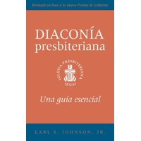 The Presbyterian Deacon, Spanish Edition : An Essential Guide (Paperback)