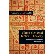 Christ-Centered Biblical Theology : Hermeneutical Foundations and Principles