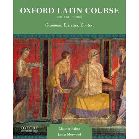 Oxford Latin Course, College Edition : Grammar, Exercises, (Best College Courses For The Future)