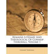 Remains Literary and Theological of Connop Thirlwall, Volume 1