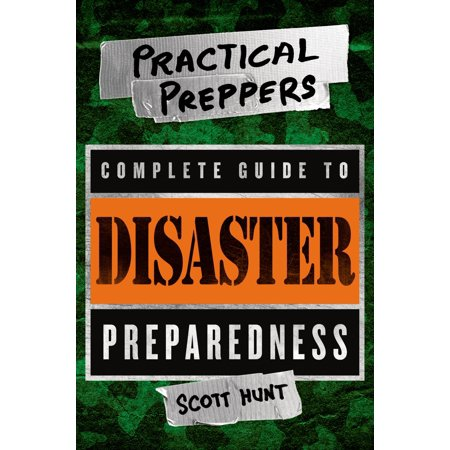 The Practical Preppers Complete Guide to Disaster