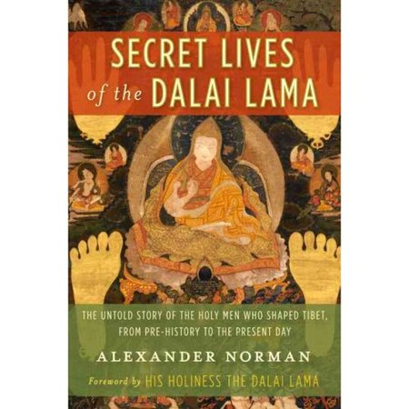 Secret Lives Of The Dalai Lama  The Untold Story Of The Holy Men Who Shaped Tibet  From Pre History To The Present Day