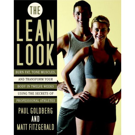 The Lean Look : Burn Fat, Tone Muscles, and Transform Your Body in Twelve Weeks Using the Secrets of Professional