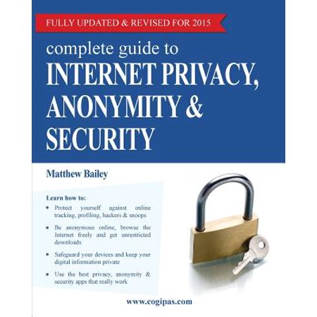 Complete Guide to Internet Privacy, Anonymity &