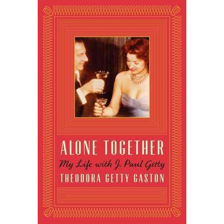 Alone Together: My Life With J. Paul Getty by