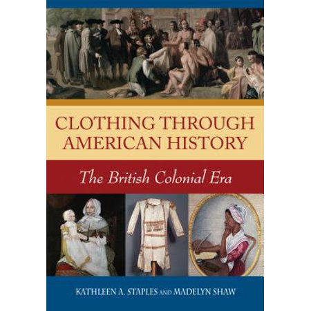 Clothing through American History: The British Colonial Era - eBook - Colonist Clothes