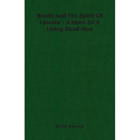Booth and the Spirit of Lincoln - A Story of a Living Dead Man (Is Booth Dead)