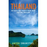 Thailand: 50 Facts You Should Know When Visiting Thailand - eBook