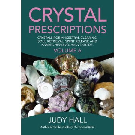 Crystal Prescriptions : Crystals for Ancestral Clearing, Soul Retrieval, Spirit Release and Karmic Healing. an A-Z Guide. - Spirit Halloween Store Az