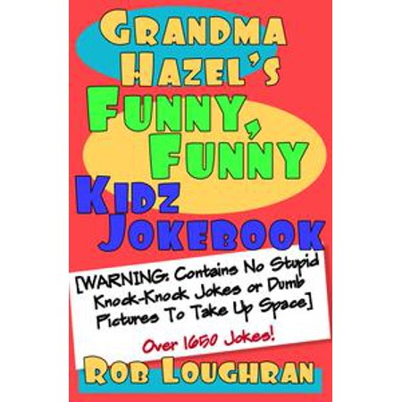 Grandma Hazel's Funny, Funny Kidz Jokebook (Warning: Contains No Stupid Knock-Knock Jokes or Dumb Pictures to Take Up Space) - eBook (Stupid Halloween Jokes)