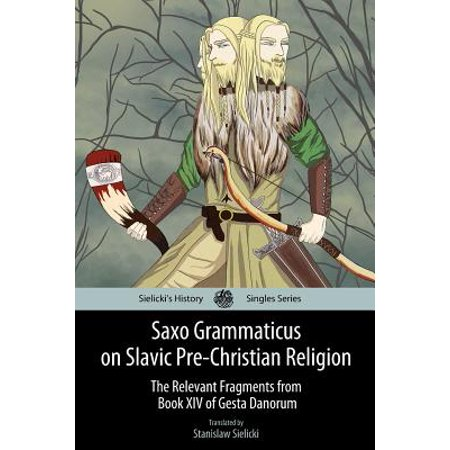 Saxo Grammaticus on Slavic Pre-Christian Religion: The Relevant Fragments from Book XIV of Gesta Danorum