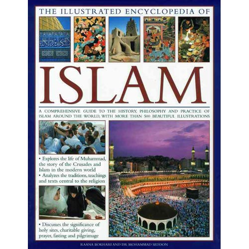 The Illustrated Encyclopedia of Islam: A Comprehensive Guide to the History, Philosophy and Prcatice of Islam Around the World, With More Than 500 Beautiful Illustrations