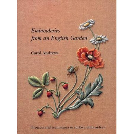 Embroideries from an English Garden : Projects and Techniques in Surface Embroideries (Surface Embroidery)
