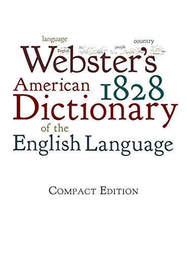 Webster's 1828 American Dictionary of the English Language by
