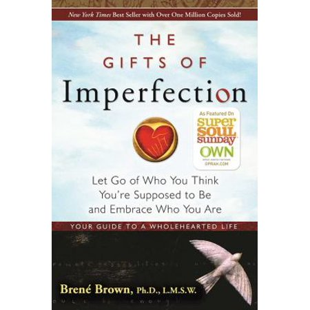 The Gifts Of Imperfection  Let Go Of Who You Think Youre Supposed To Be And Embrace Who You Are