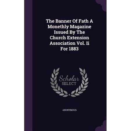 - The Banner of Fath a Monethly Magazine Issued by the Church Extension Association Vol. II for 1883