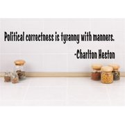 New Wall Ideas Political Correctness Is Tyranny With Manners. -Charlton Heston Quote 4x16 Inches by Design With Vinyl