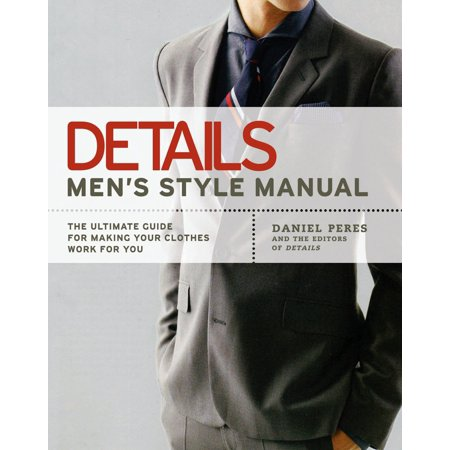 Details Men's Style Manual : The Ultimate Guide for Making Your Clothes Work for (Men's Style Guide)