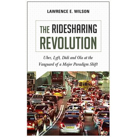 The Ridesharing Revolution: Uber, Lyft, Didi and Ola at the Vanguard of a Major Paradigm Shift - (Best Time To Drive Lyft)