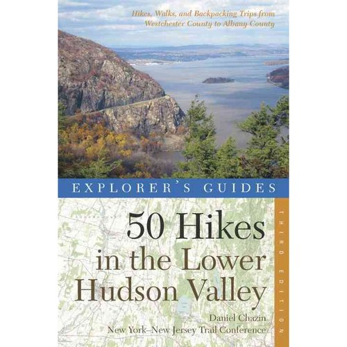 Explorer's Guides 50 Hikes in the Lower Hudson Valley: Hikes and Walks from Westchester County to Albany County