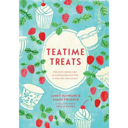 Teatime Treats: Deliciously Tempting Recipes for Traditional Food and Drink to Make Bake Share and Give (Homemade Series) (Deliciously Decadent Homemade Chocolate Treats)