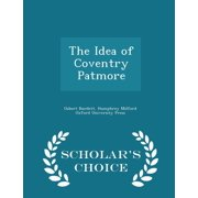 The Idea of Coventry Patmore - Scholar's Choice Edition